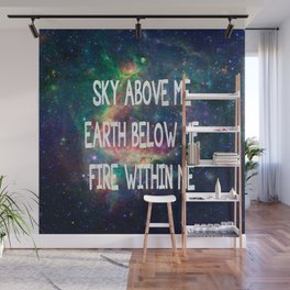 Sky Above Me Earth Below Me Fire Within Me Wall Mural