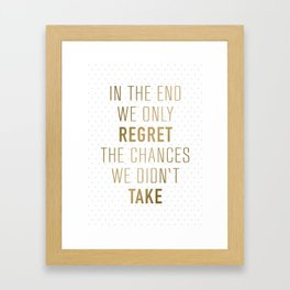In The End We Only Regret The Chances We Didn't Take Framed Art Print