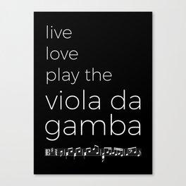 Live, love, play the viola da gamba (dark colors) Canvas Print