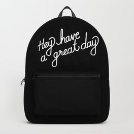 Hey have a great day   [black & white] Backpack
