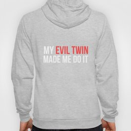 My Evil Twin Made Me Do It Novelty Shirt Hoody