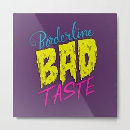 Borderline Bad Taste Metal Print