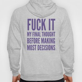 Fuck It My Final Thought Before Making Most Decisions (Ultra Violet) Hoody