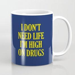 I Don't Need Life I'm High On Drugs Coffee Mug