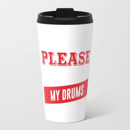 I'm Easy to Please as Long as I Have My Drums T-shirt Travel Mug