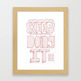 KEEP DOING IT Framed Art Print