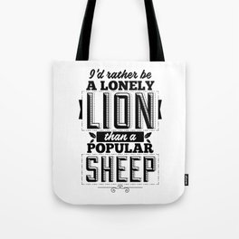 I'd rather be a lonely lion than a popular sheep Tote Bag