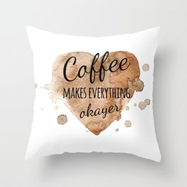 "Quote ""Coffee makes everything okayer"" on watercolor background Throw Pillow"