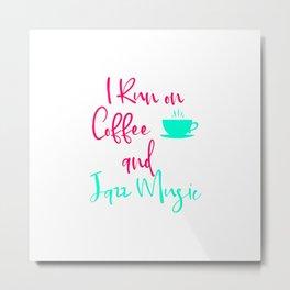 I Run on Coffee and Jazz Music Fun Quote Metal Print