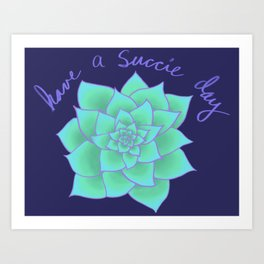 Have A Succie Day Art Print