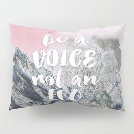 Be a voice not an eco Pillow Sham