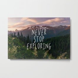 Never Stop Exploring - Nature Photography Metal Print
