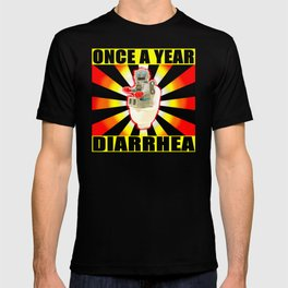 once a year diarrhea T-shirt