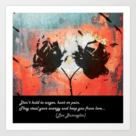 DON'T Hold To Anger, Hurt or Pain... Art Print