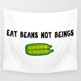 Eat Beans, Not Beings! Wall Tapestry