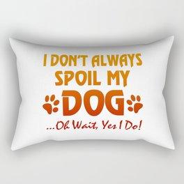 I don't always spoil my dog Rectangular Pillow
