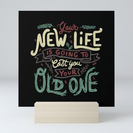 Your New Life Is Going To Cost You Your Old One II Mini Art Print