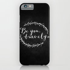 Be You Bravely // White on Black iPhone 6s Slim Case