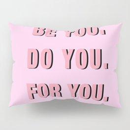 Be You Do You For You Pillow Sham