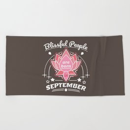 Blissful People are Born in September Beach Towel