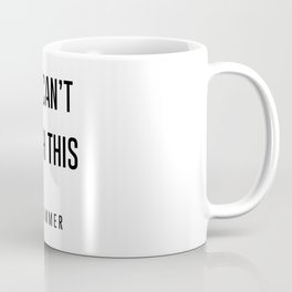 You Can't touch this Coffee Mug