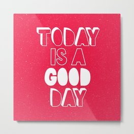 Today is a Good Day inspirational motivational typography poster bedroom wall home decor Metal Print