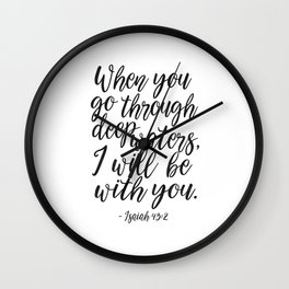 PRINTABLE BIBBLE VERSE, Isaiah 43:2, When You Go Through Deep Waters I Will Be with You,Scripture Ar Wall Clock