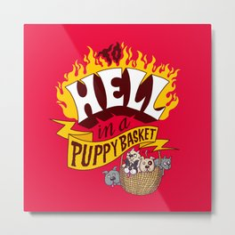 To Hell in a Puppy Basket Metal Print