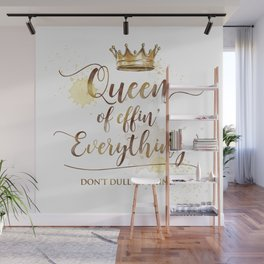 Queen of effin' Everything Wall Mural