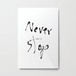 Never Stop Metal Print