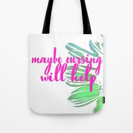 Maybe Cursing Will Help Tote Bag