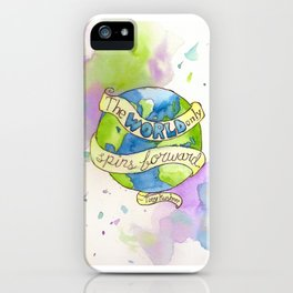 The World Only Spins Forward iPhone Case