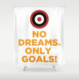 No DREAMS.Only GOALS! Shower Curtain