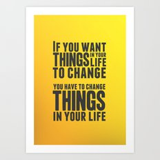 If you want things in your life to change Art Print