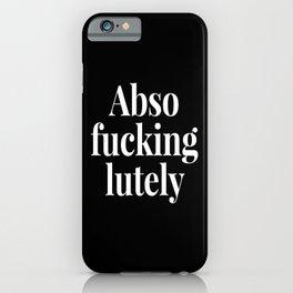 Abso Fucking Lutely Abso-fucking-lutely Absofuckinglutely (Black & White) iPhone Case