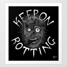 Keep On Rotting Art Print