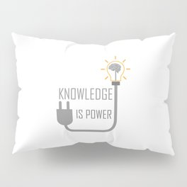 Knowledge is power. Pillow Sham