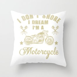 I Don't Snore I Dream I'm A Motorcycle T-Shirt Funny Gift Throw Pillow