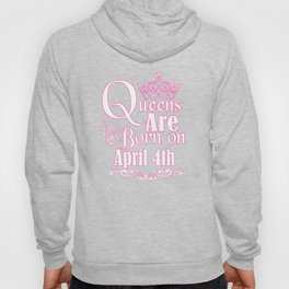 Queens Are Born On April 4th Funny Birthday T-Shirt Hoody