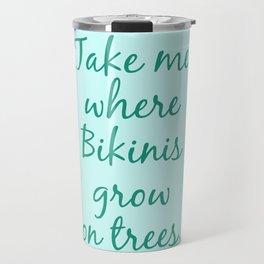 Take Me To Bikini-land Travel Mug