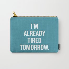I'm already tired tomorrow. Carry-All Pouch