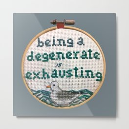 Being a Degenerate is Exhausting- Blue Metal Print