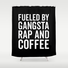 Gangsta Rap And Coffee Funny Quote Shower Curtain