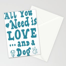 All You Need Is Love And A Dog Stationery Cards