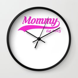 Mommy Est. 2013 New Mom Mother's Day T-Shirt Wall Clock