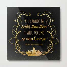 Bookish Quote The Cruel Prince Holly Black Metal Print