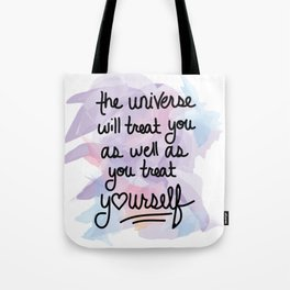 The universe will treat you as well as you treat yourself Tote Bag