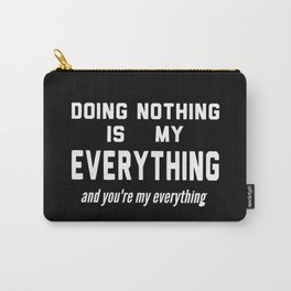 Doing Nothing is my Everything Carry-All Pouch