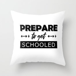 Prepared to get Schooled Throw Pillow