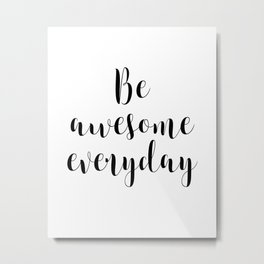 Be Awesome Everyday, Motivational Quote, Inspirational Quote Metal Print